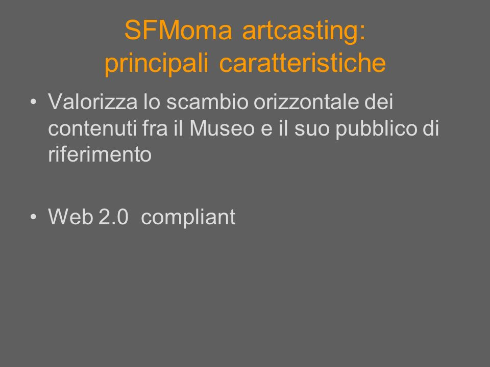 SFMoma artcasting: principali caratteristiche Valorizza lo scambio orizzontale dei contenuti fra il Museo e il suo pubblico di riferimento Web 2.0 com