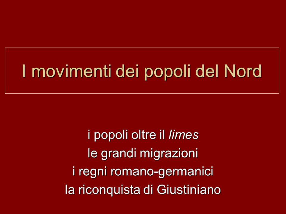 I movimenti dei popoli del Nord i popoli oltre il limes le grandi migrazioni i regni romano-germanici la riconquista di Giustiniano