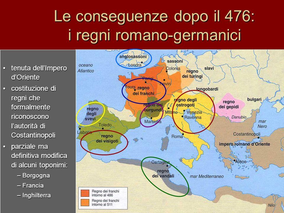 Le conseguenze dopo il 476: i regni romano-germanici tenuta dellImpero dOrientetenuta dellImpero dOriente costituzione di regni che formalmente ricono