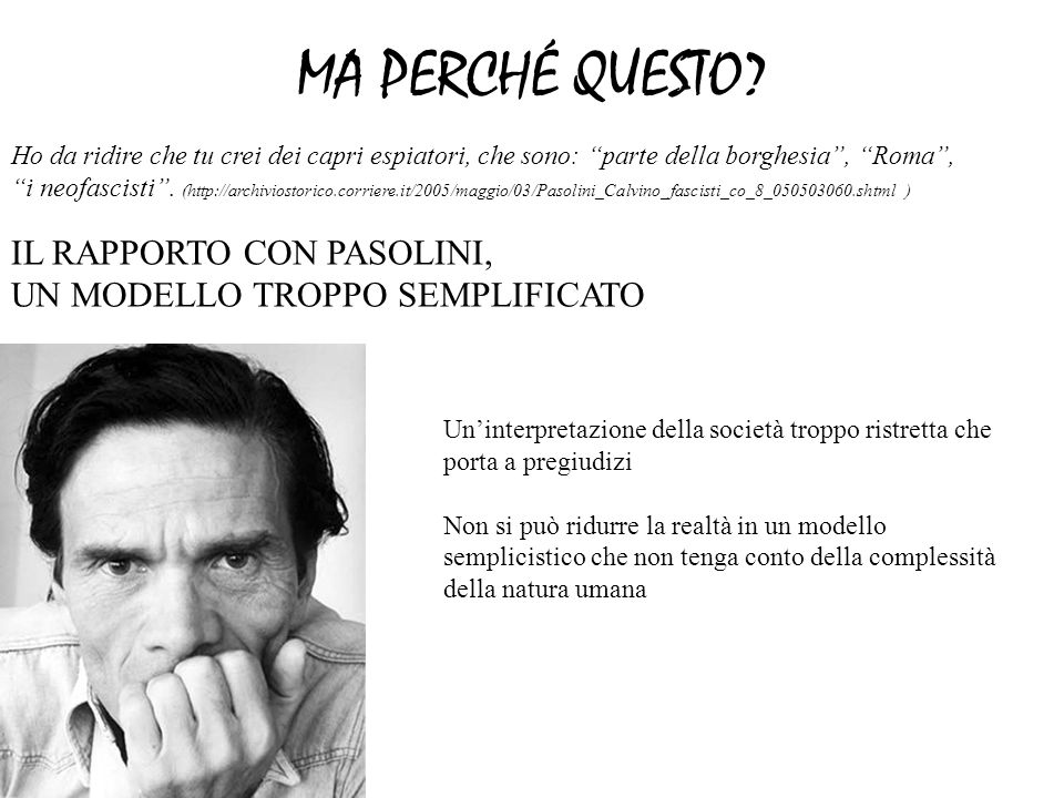 MA PERCHÉ QUESTO? Ho da ridire che tu crei dei capri espiatori, che sono: parte della borghesia, Roma, i neofascisti. (http://archiviostorico.corriere