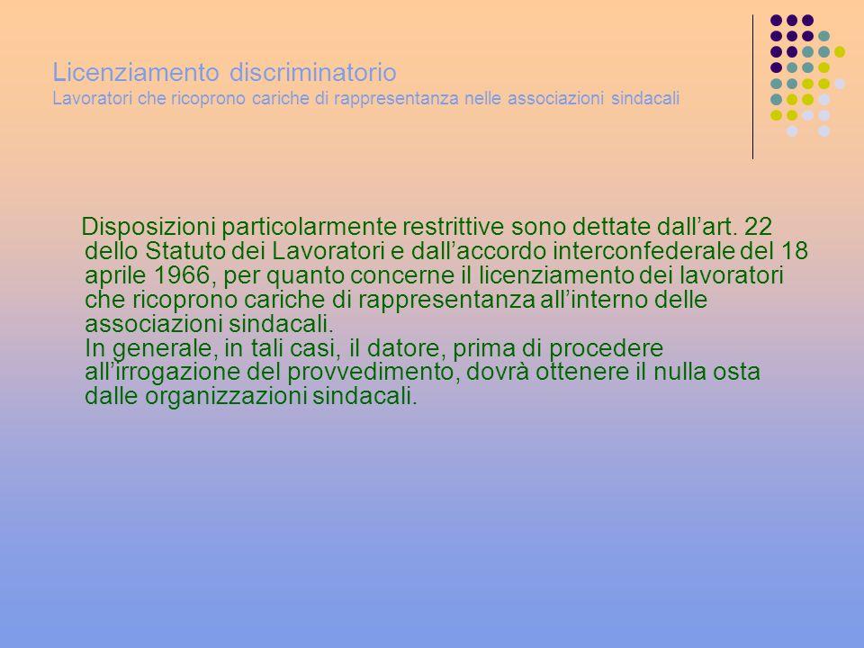 Licenziamento discriminatorio Lavoratori che ricoprono cariche di rappresentanza nelle associazioni sindacali Disposizioni particolarmente restrittive