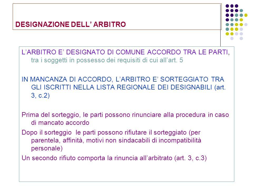 DESIGNAZIONE DELL ARBITRO LARBITRO E DESIGNATO DI COMUNE ACCORDO TRA LE PARTI, tra i soggetti in possesso dei requisiti di cui allart. 5 IN MANCANZA D