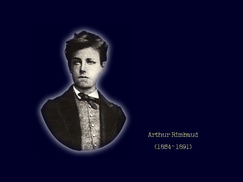 Arthur Rimbaud (1854- 1891)