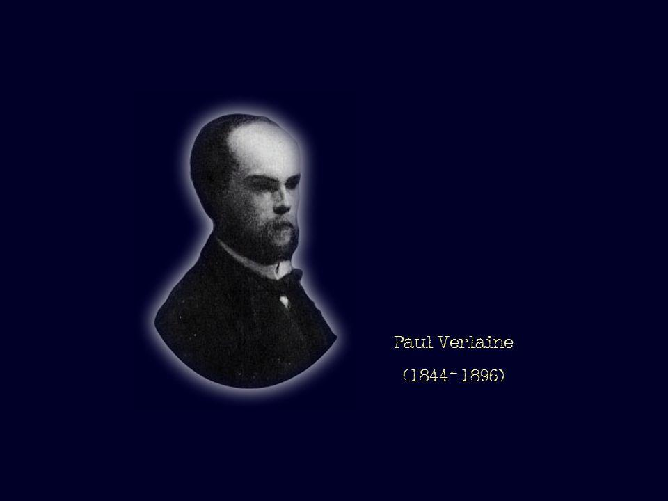 Paul Verlaine (1844- 1896)