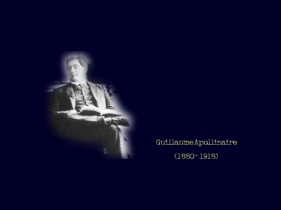 Guillaume Apollinaire (1880- 1918)