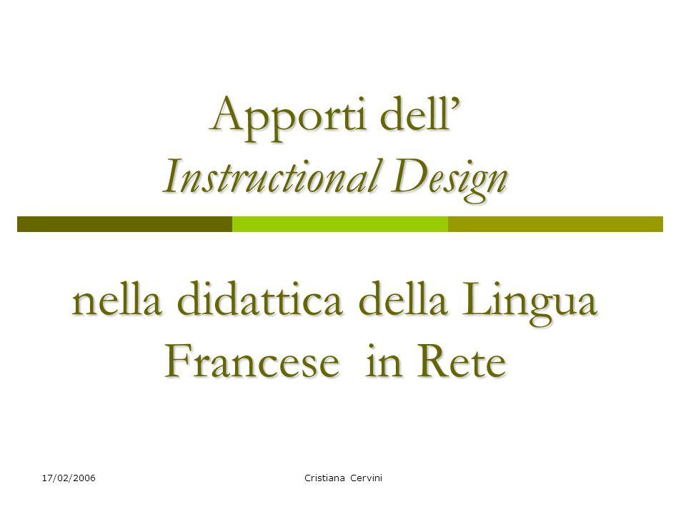 17/02/2006 Premessa… Una definizione di Instructional Design: Con il termine Instructional Design si indica la progettazione di attività formative in E-learning.
