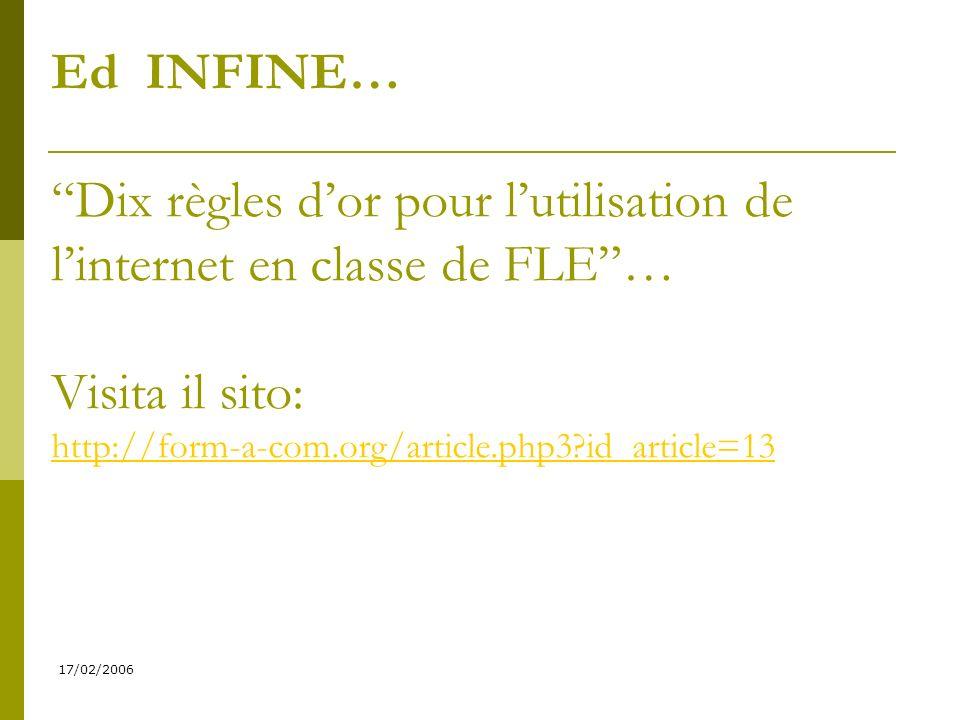 17/02/2006 E infine… Ed INFINE… Dix règles dor pour lutilisation de linternet en classe de FLE… Visita il sito: http://form-a-com.org/article.php3?id_article=13 http://form-a-com.org/article.php3?id_article=13