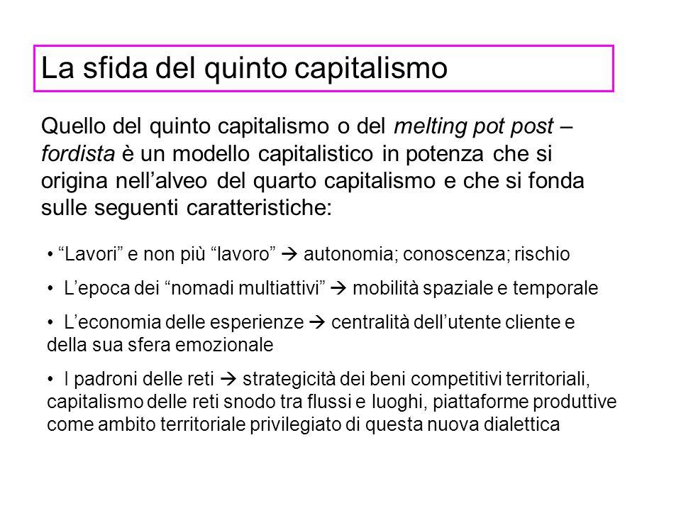 La sfida del quinto capitalismo Quello del quinto capitalismo o del melting pot post – fordista è un modello capitalistico in potenza che si origina n