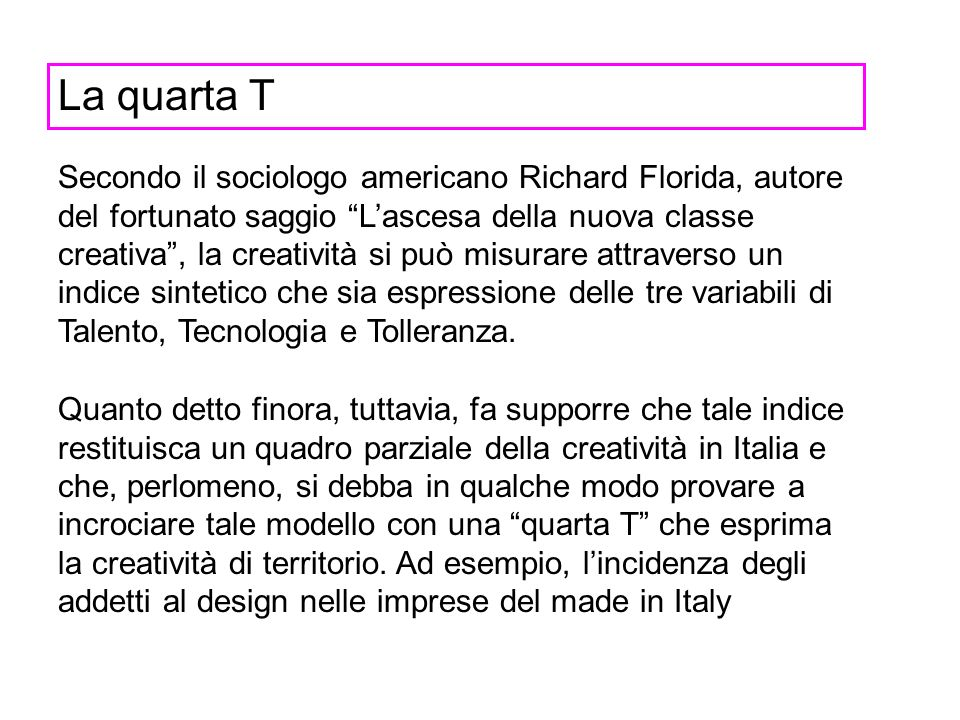 La quarta T Secondo il sociologo americano Richard Florida, autore del fortunato saggio Lascesa della nuova classe creativa, la creatività si può misu