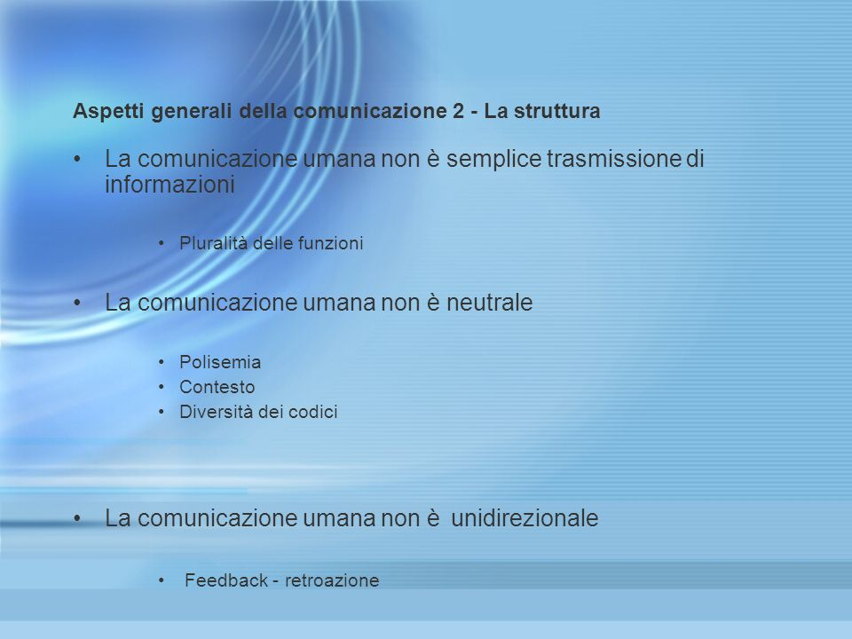 Aspetti generali della comunicazione 2 - La struttura La comunicazione umana non è semplice trasmissione di informazioni Pluralità delle funzioni La c