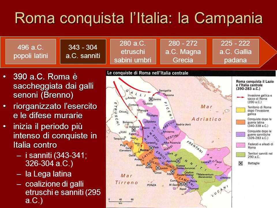 Roma conquista lItalia: la Campania 390 a.C. Roma è saccheggiata dai galli senoni (Brenno)390 a.C. Roma è saccheggiata dai galli senoni (Brenno) riorg