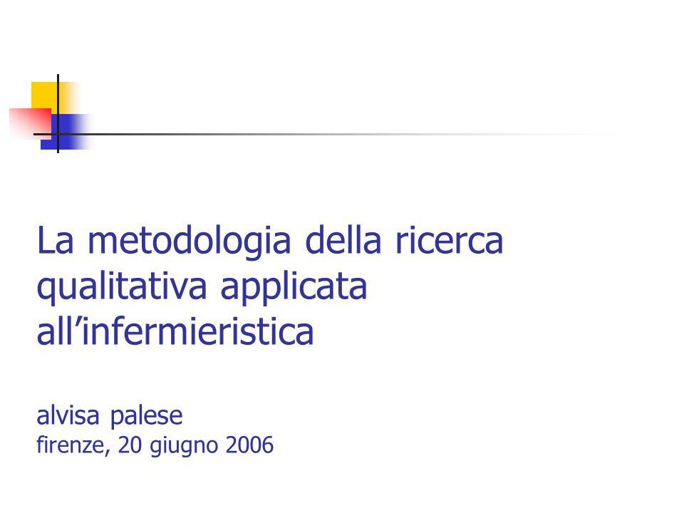 La metodologia della ricerca qualitativa applicata allinfermieristica alvisa palese firenze, 20 giugno 2006