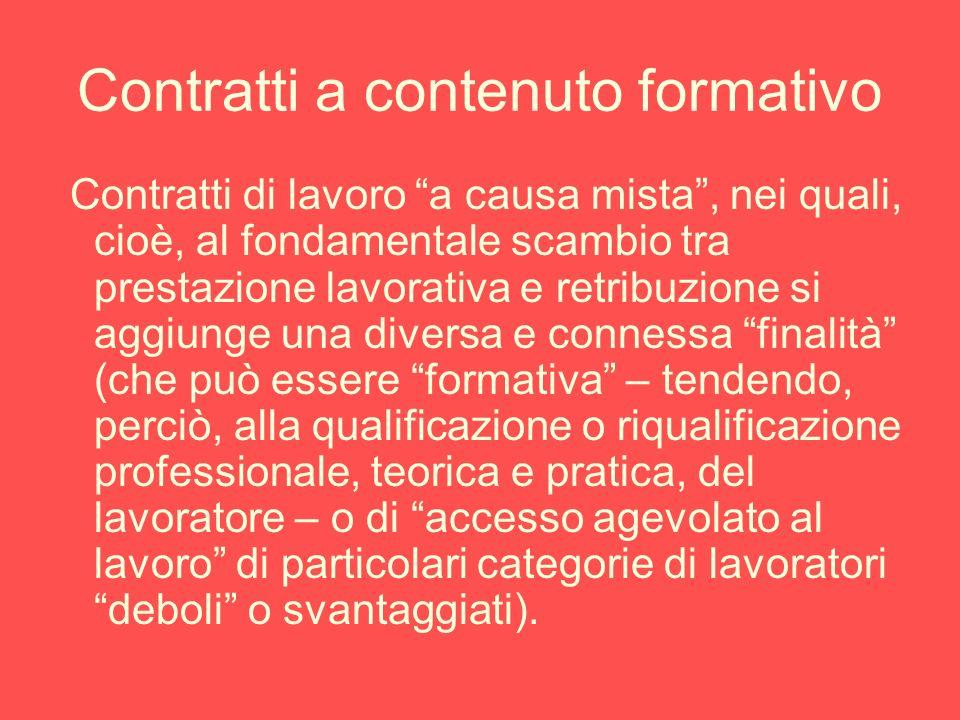 Contratti a contenuto formativo Contratti di lavoro a causa mista, nei quali, cioè, al fondamentale scambio tra prestazione lavorativa e retribuzione