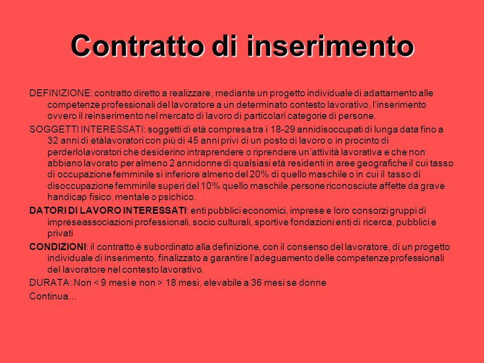 Contratto di inserimento DEFINIZIONE: contratto diretto a realizzare, mediante un progetto individuale di adattamento alle competenze professionali de