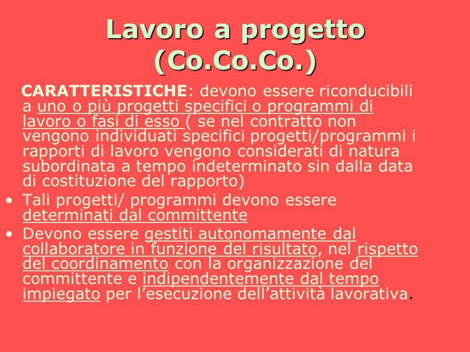 Lavoro a progetto (Co.Co.Co.) CARATTERISTICHE: devono essere riconducibili a uno o più progetti specifici o programmi di lavoro o fasi di esso ( se ne