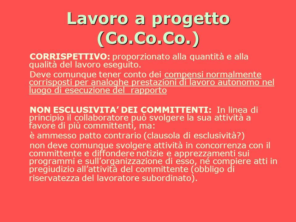 Lavoro a progetto (Co.Co.Co.) CORRISPETTIVO: proporzionato alla quantità e alla qualità del lavoro eseguito. Deve comunque tener conto dei compensi no