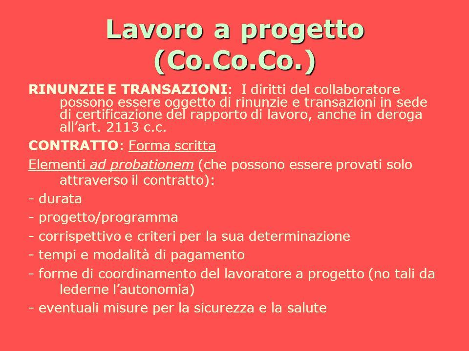 Lavoro a progetto (Co.Co.Co.) RINUNZIE E TRANSAZIONI: I diritti del collaboratore possono essere oggetto di rinunzie e transazioni in sede di certific