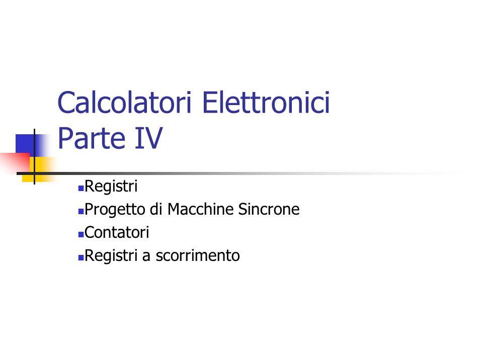 Calcolatori Elettronici Parte IV Registri Progetto di Macchine Sincrone Contatori Registri a scorrimento