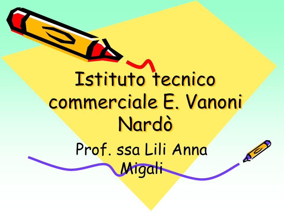 Istituto tecnico commerciale E. Vanoni Nardò Prof. ssa Lili Anna Migali