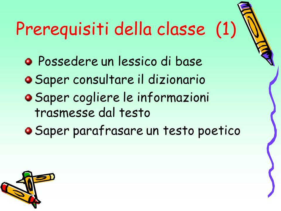 Prerequisiti della classe (1) Possedere un lessico di base Saper consultare il dizionario Saper cogliere le informazioni trasmesse dal testo Saper par