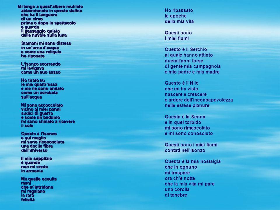 Presentazione del testo In un giorno destate del 1916, probabilmente in una pausa di combattimenti, Ungaretti è andato a lavarsi nel fiume Isonzo,in cui durante la Prima guerra mondiale si svolsero i combattimenti più duri e cruenti.