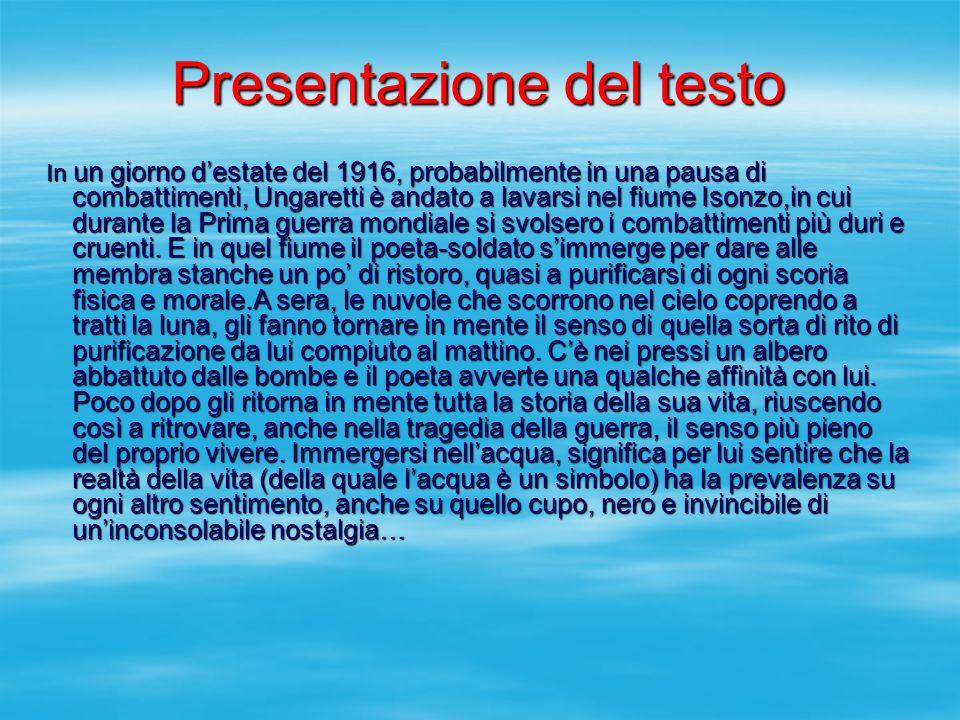 Presentazione del testo In un giorno destate del 1916, probabilmente in una pausa di combattimenti, Ungaretti è andato a lavarsi nel fiume Isonzo,in c