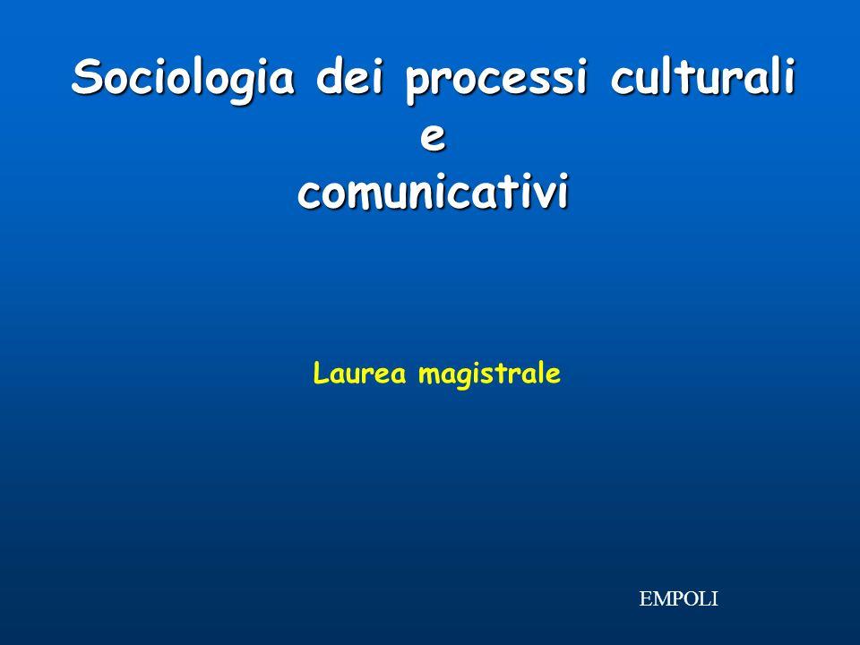 Sociologia dei processi culturali e comunicativi Laurea magistrale EMPOLI