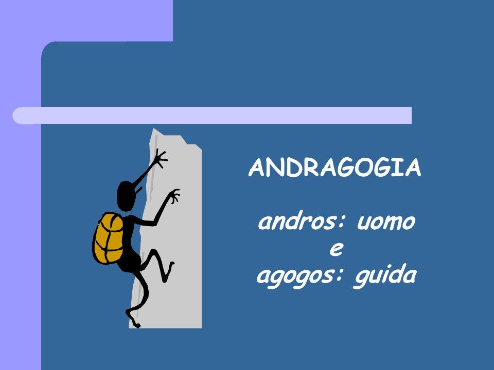 ANDRAGOGIA andros: uomo e agogos: guida