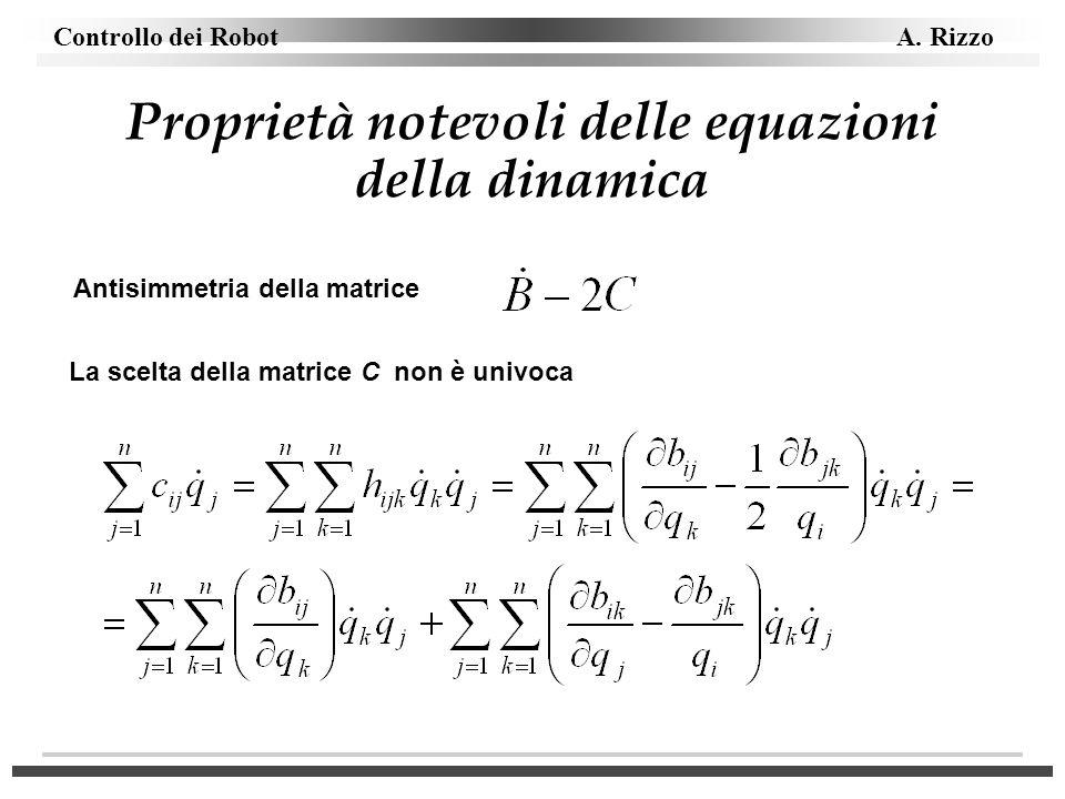 Controllo dei Robot A. Rizzo Proprietà notevoli delle equazioni della dinamica Antisimmetria della matrice La scelta della matrice C non è univoca