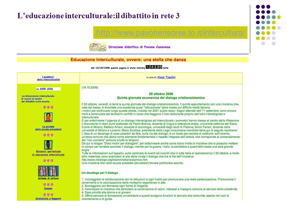 Leducazione interculturale:il dibattito in rete 3 http://www.pavonerisorse.to.it/intercultura/