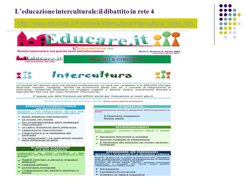 Leducazione interculturale:il dibattito in rete 4 http://www.educare.it/Frontiere/intercultura/intercultura_index.htm