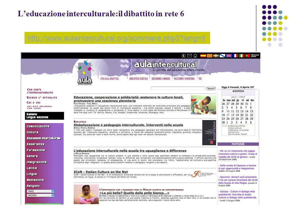 Leducazione interculturale:il dibattito in rete 6 http://www.aulaintercultural.org/sommaire.php3?lang=it