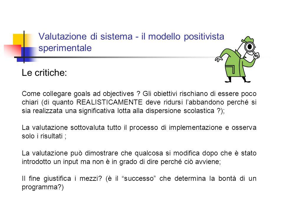 Valutazione di sistema - il modello positivista sperimentale Le critiche: Come collegare goals ad objectives .
