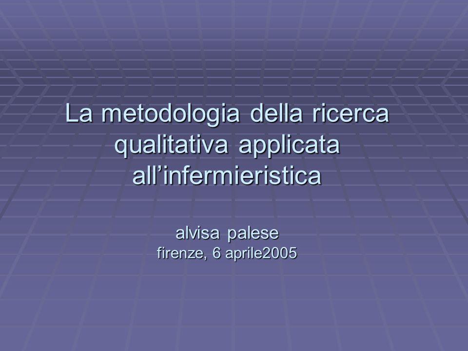 La metodologia della ricerca qualitativa applicata allinfermieristica alvisa palese firenze, 6 aprile2005