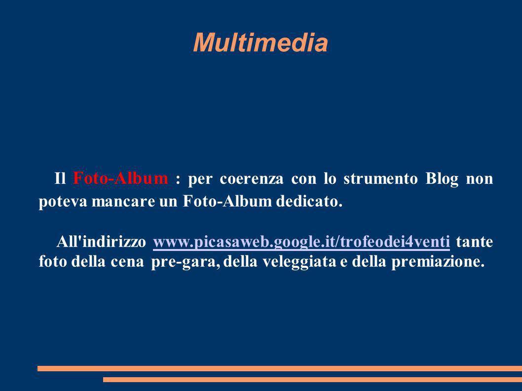 Multimedia Il BLOG : con il Blog (www.trofeodei4venti.blogspot.com) abbiamo voluto dare un'impronta dinamica ed in tempo reale sia per la presentazion