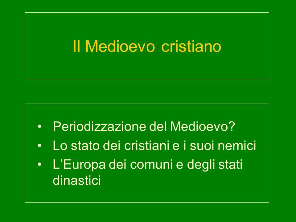 Il Medioevo cristiano Periodizzazione del Medioevo? Lo stato dei cristiani e i suoi nemici LEuropa dei comuni e degli stati dinastici