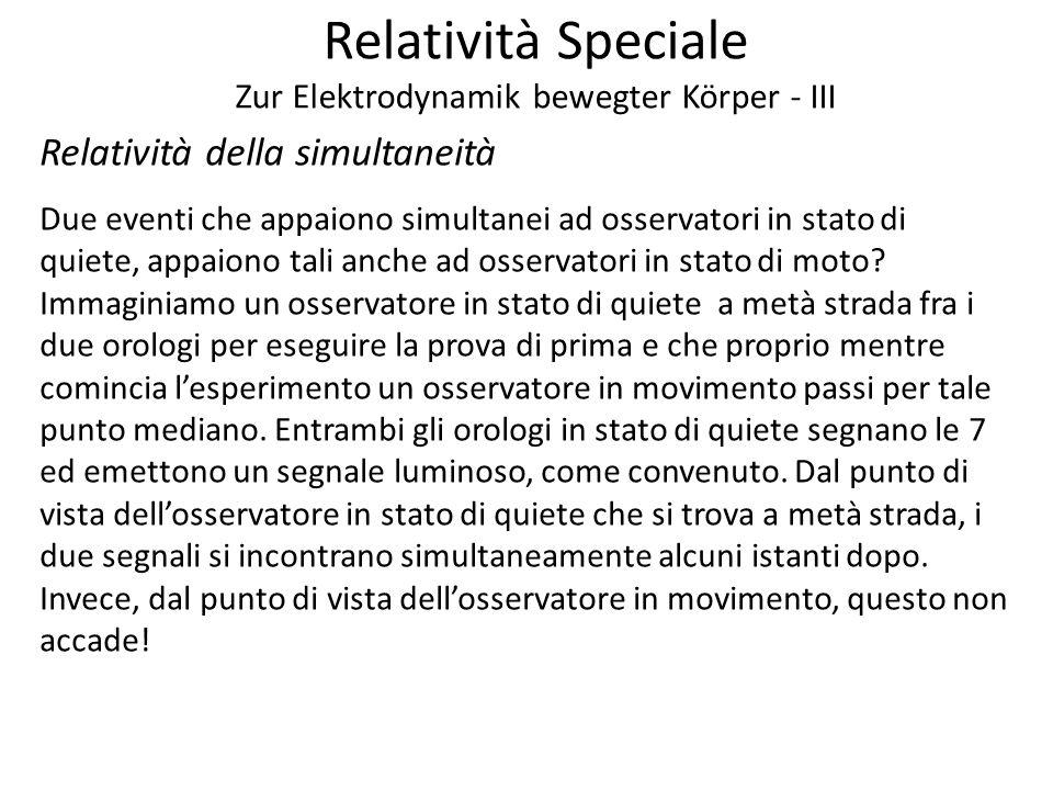 Relatività Speciale Zur Elektrodynamik bewegter Körper - III Relatività della simultaneità Due eventi che appaiono simultanei ad osservatori in stato