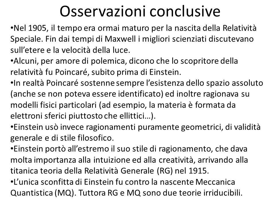 Osservazioni conclusive Nel 1905, il tempo era ormai maturo per la nascita della Relatività Speciale. Fin dai tempi di Maxwell i migliori scienziati d