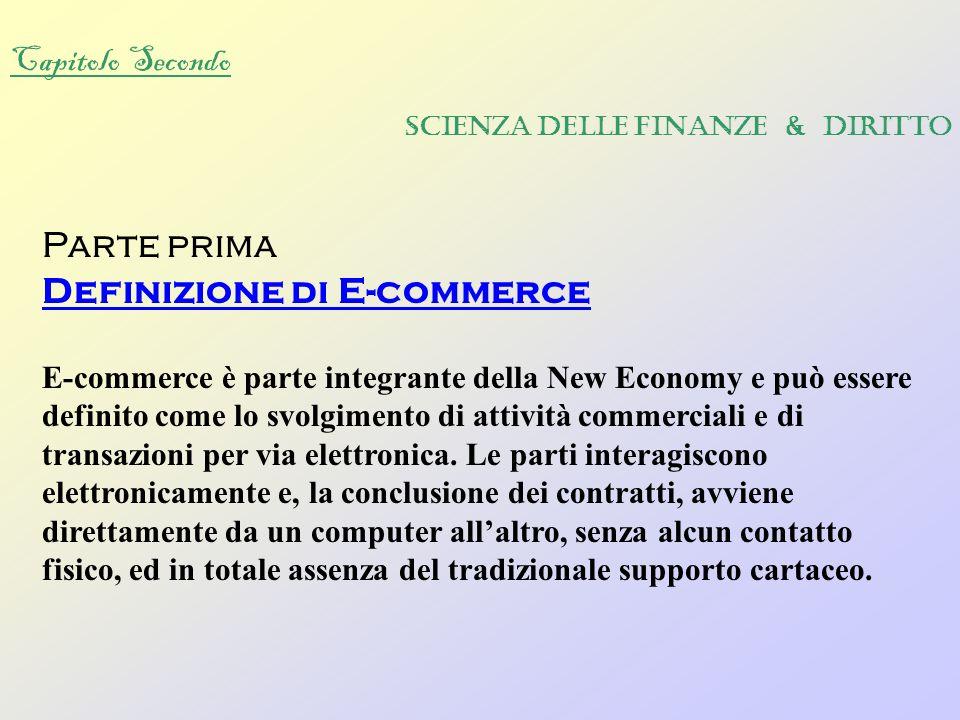 Capitolo Secondo Parte prima Definizione di E-commerce E-commerce è parte integrante della New Economy e può essere definito come lo svolgimento di attività commerciali e di transazioni per via elettronica.