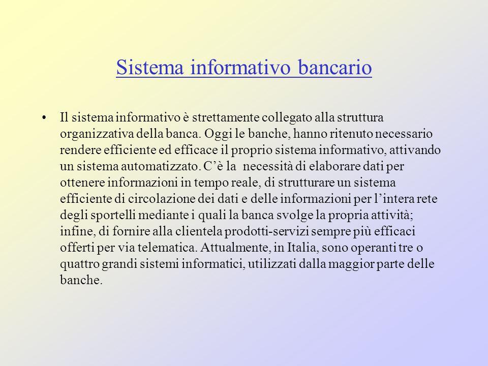 Sistema informativo bancario Il sistema informativo è strettamente collegato alla struttura organizzativa della banca.