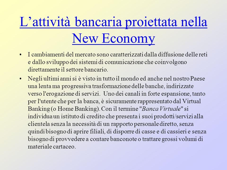 Lattività bancaria proiettata nella New Economy I cambiamenti del mercato sono caratterizzati dalla diffusione delle reti e dallo sviluppo dei sistemi di comunicazione che coinvolgono direttamente il settore bancario.