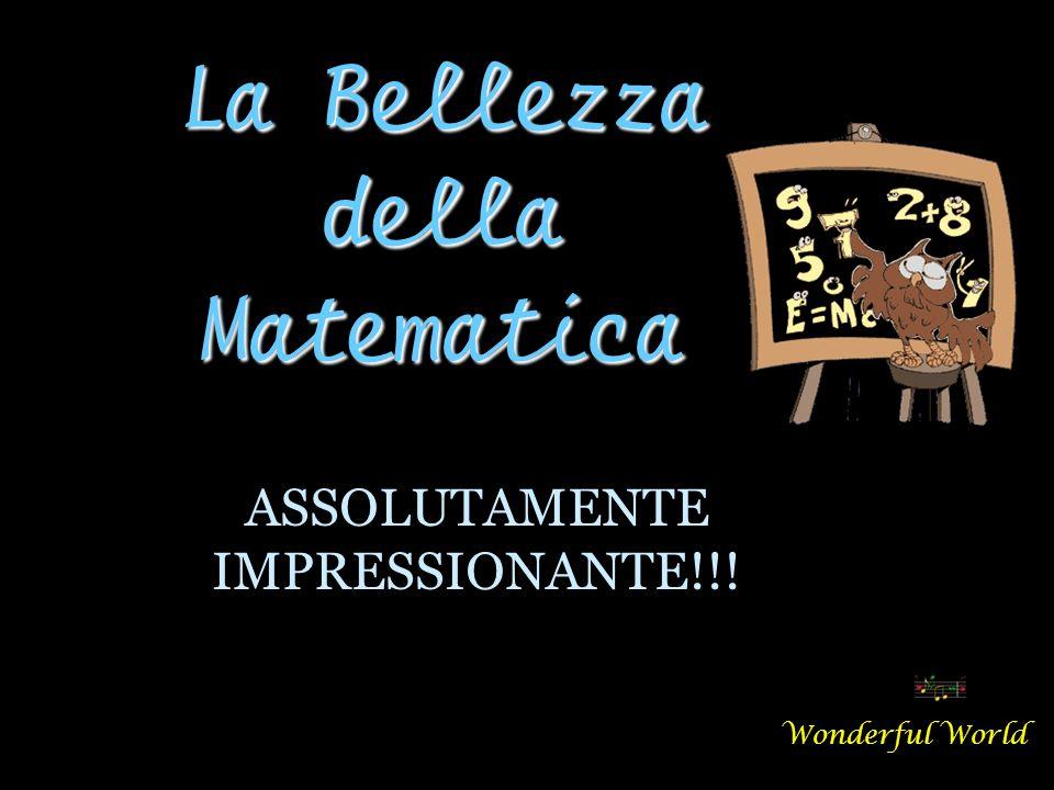 La Bellezza della Matematica Wonderful World ASSOLUTAMENTE IMPRESSIONANTE!!!