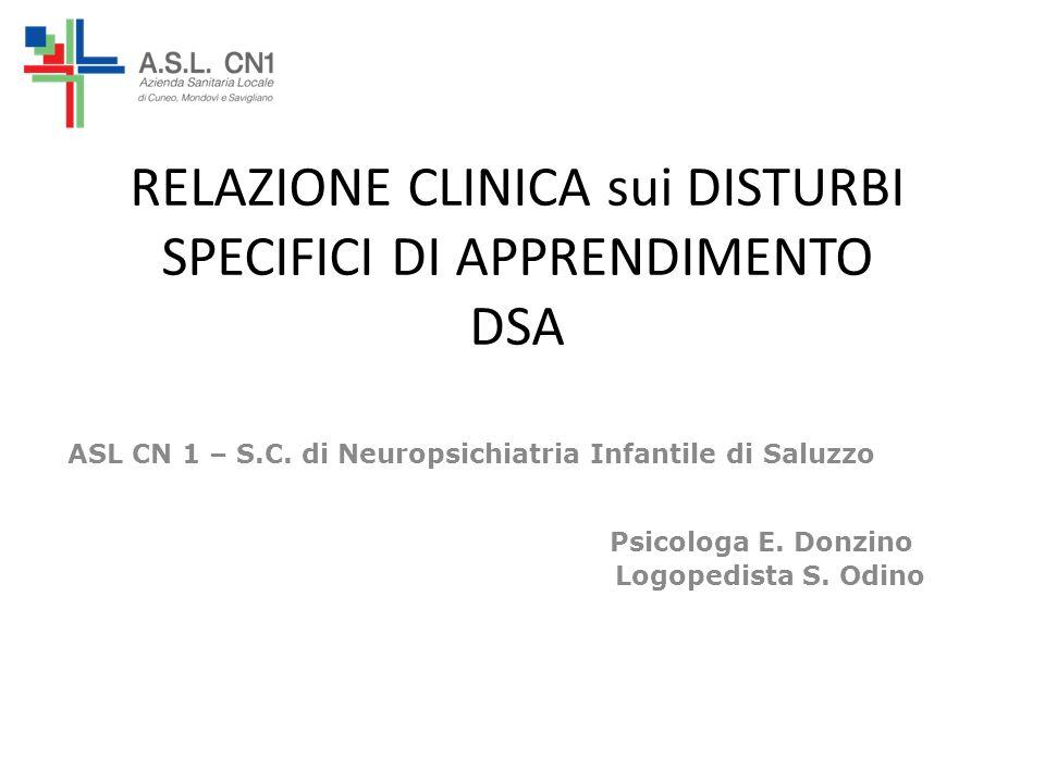 RELAZIONE CLINICA sui DISTURBI SPECIFICI DI APPRENDIMENTO DSA ASL CN 1 – S.C. di Neuropsichiatria Infantile di Saluzzo Psicologa E. Donzino Logopedist