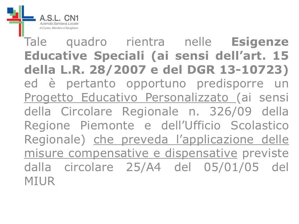Tale quadro rientra nelle Esigenze Educative Speciali (ai sensi dellart. 15 della L.R. 28/2007 e del DGR 13-10723) ed è pertanto opportuno predisporre