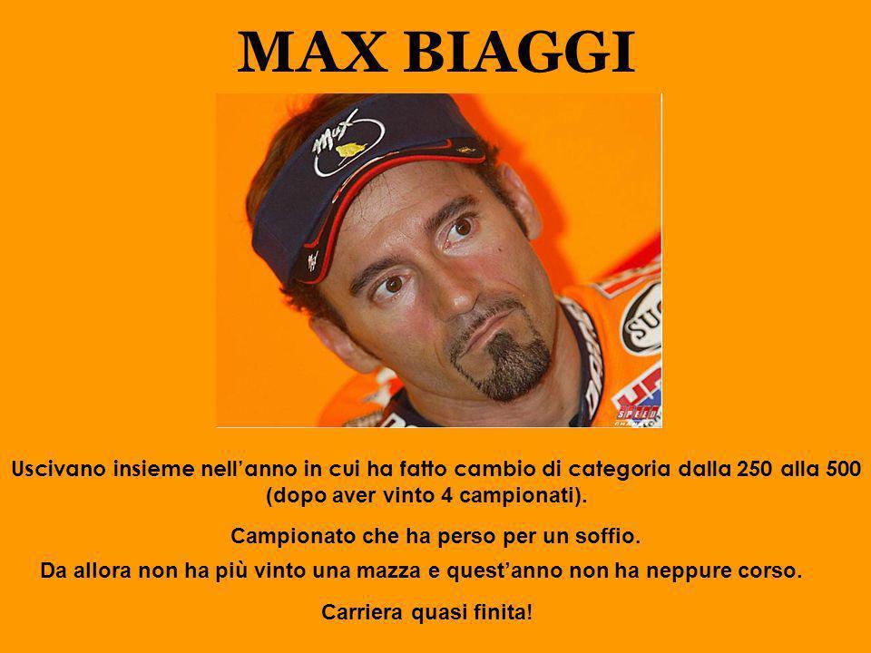 MAX BIAGGI Uscivano insieme nellanno in cui ha fatto cambio di categoria dalla 250 alla 500 Campionato che ha perso per un soffio. Da allora non ha pi