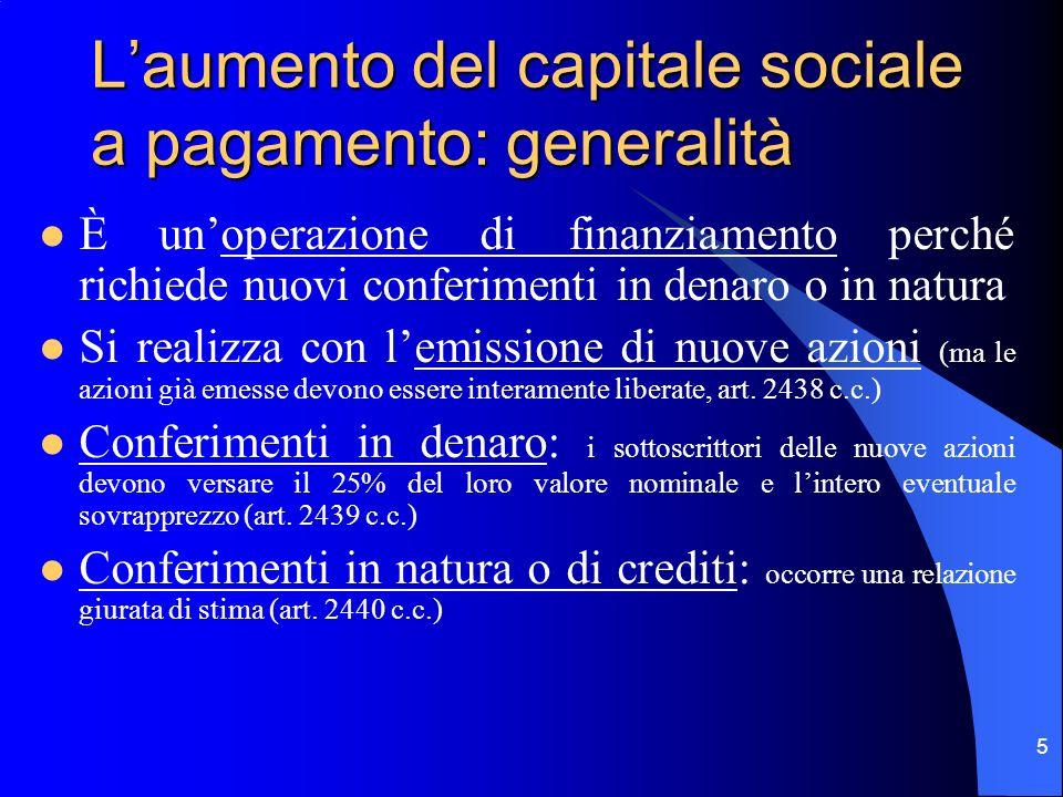 4 Aumento di capitale sociale Senza variazione del P.N. (gratuiti) Con variazione del P.N. (a pagamento) Emissione di nuove azioni (gratuite) Aumento