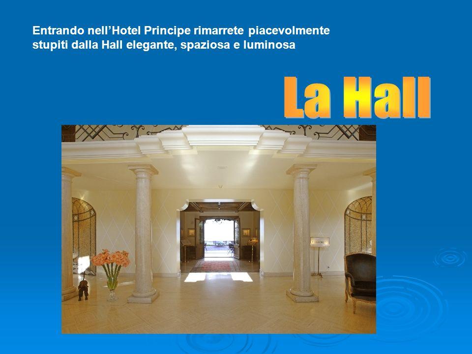 Entrando nellHotel Principe rimarrete piacevolmente stupiti dalla Hall elegante, spaziosa e luminosa
