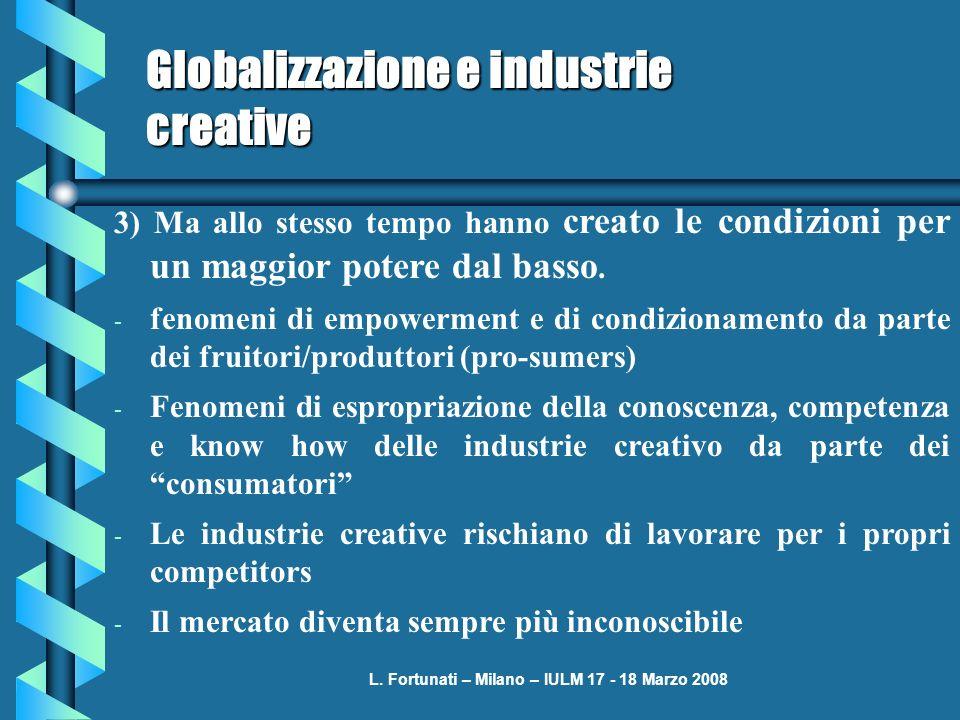 L. Fortunati – Milano – IULM 17 - 18 Marzo 2008 Globalizzazione e industrie creative 3) Ma allo stesso tempo hanno creato le condizioni per un maggior