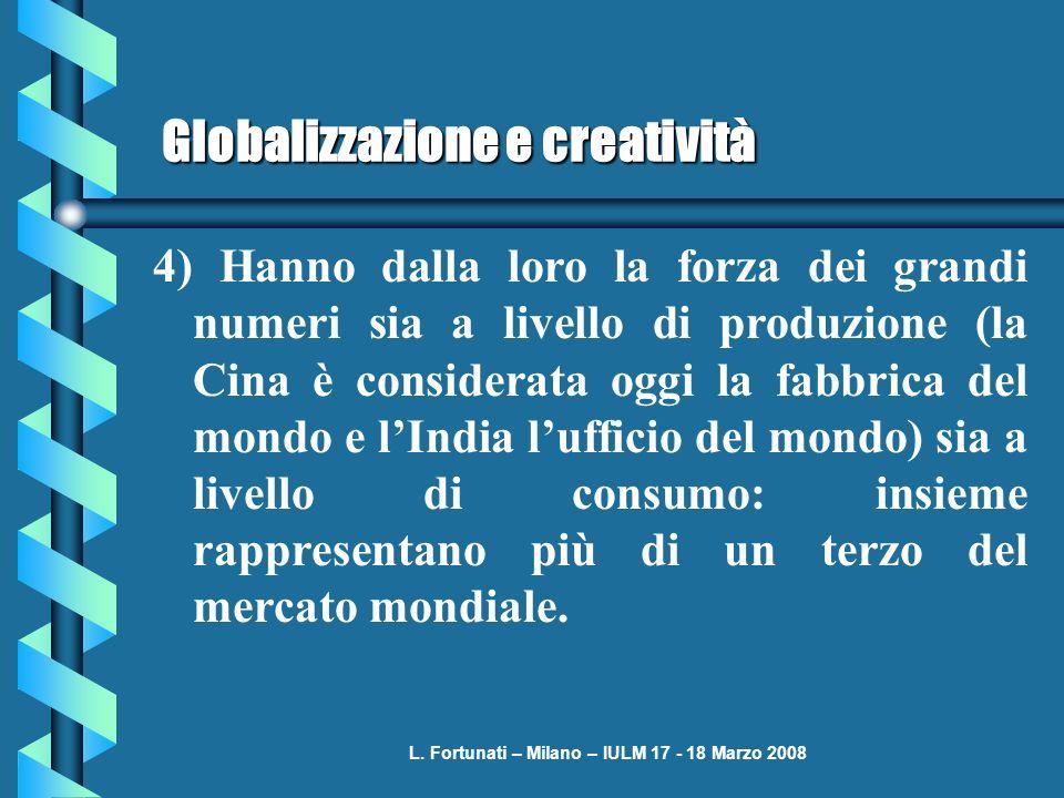 L. Fortunati – Milano – IULM 17 - 18 Marzo 2008 Globalizzazione e creatività 4) Hanno dalla loro la forza dei grandi numeri sia a livello di produzion