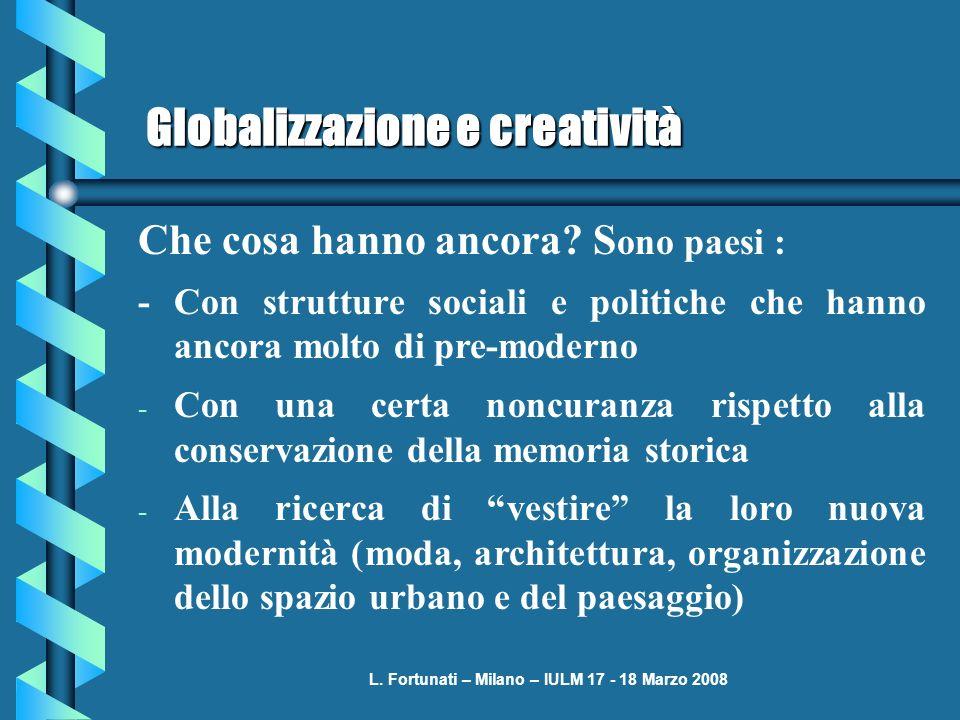L. Fortunati – Milano – IULM 17 - 18 Marzo 2008 Globalizzazione e creatività Che cosa hanno ancora? S ono paesi : -Con strutture sociali e politiche c